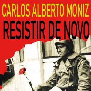 Carlos Alberto Moniz - Resistir de Novo(2014)